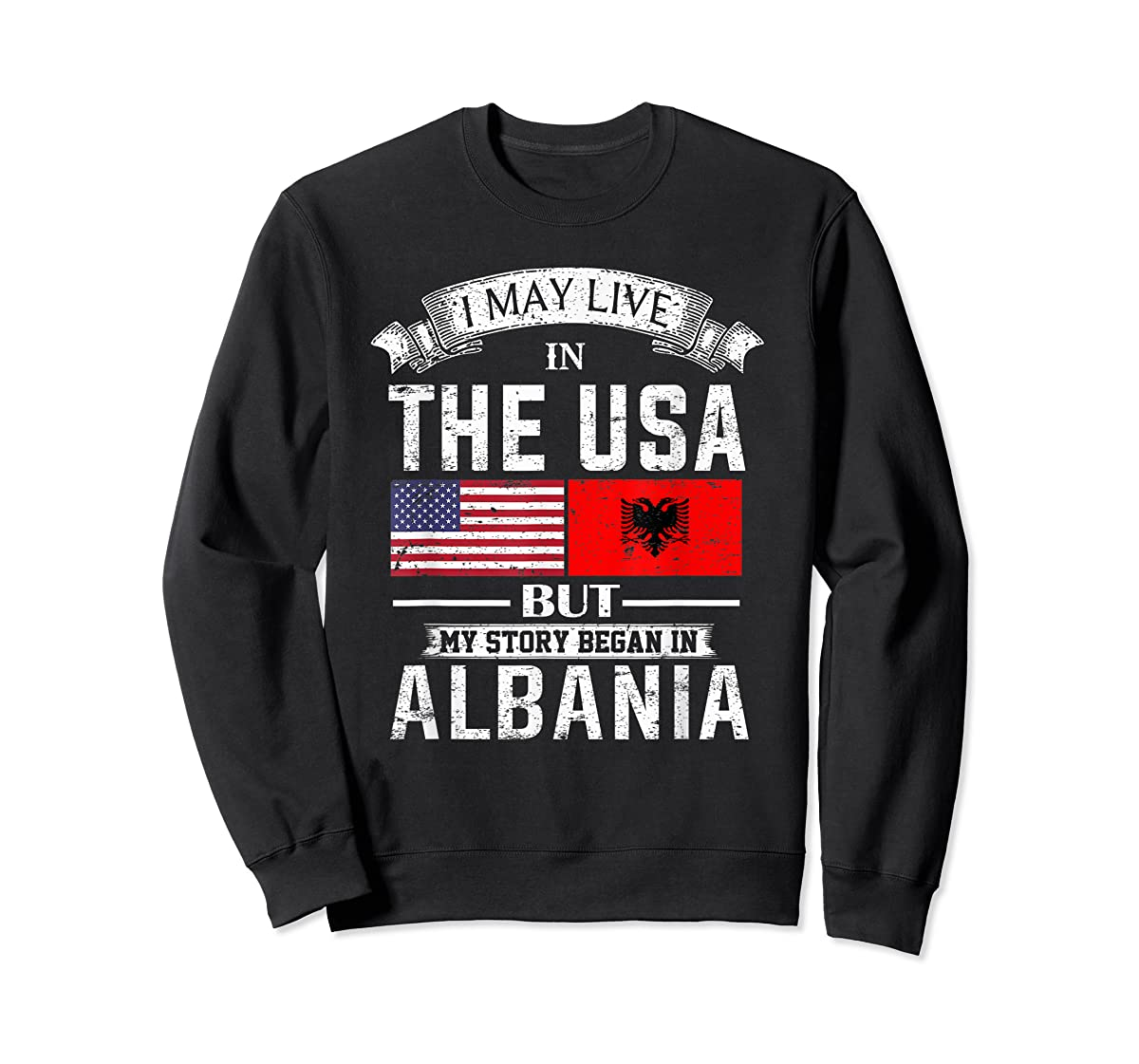 I May Live in USA But My Story Began in Albania T-Shirt-Sweatshirt-Black
