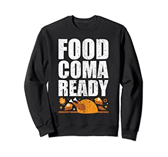 Amazon Com Food Coma Ready Funny Happy Thanksgiving Turkey
