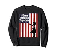 Keep Families Together | #keepfamiliestogether Shirts Sweatshirt Black