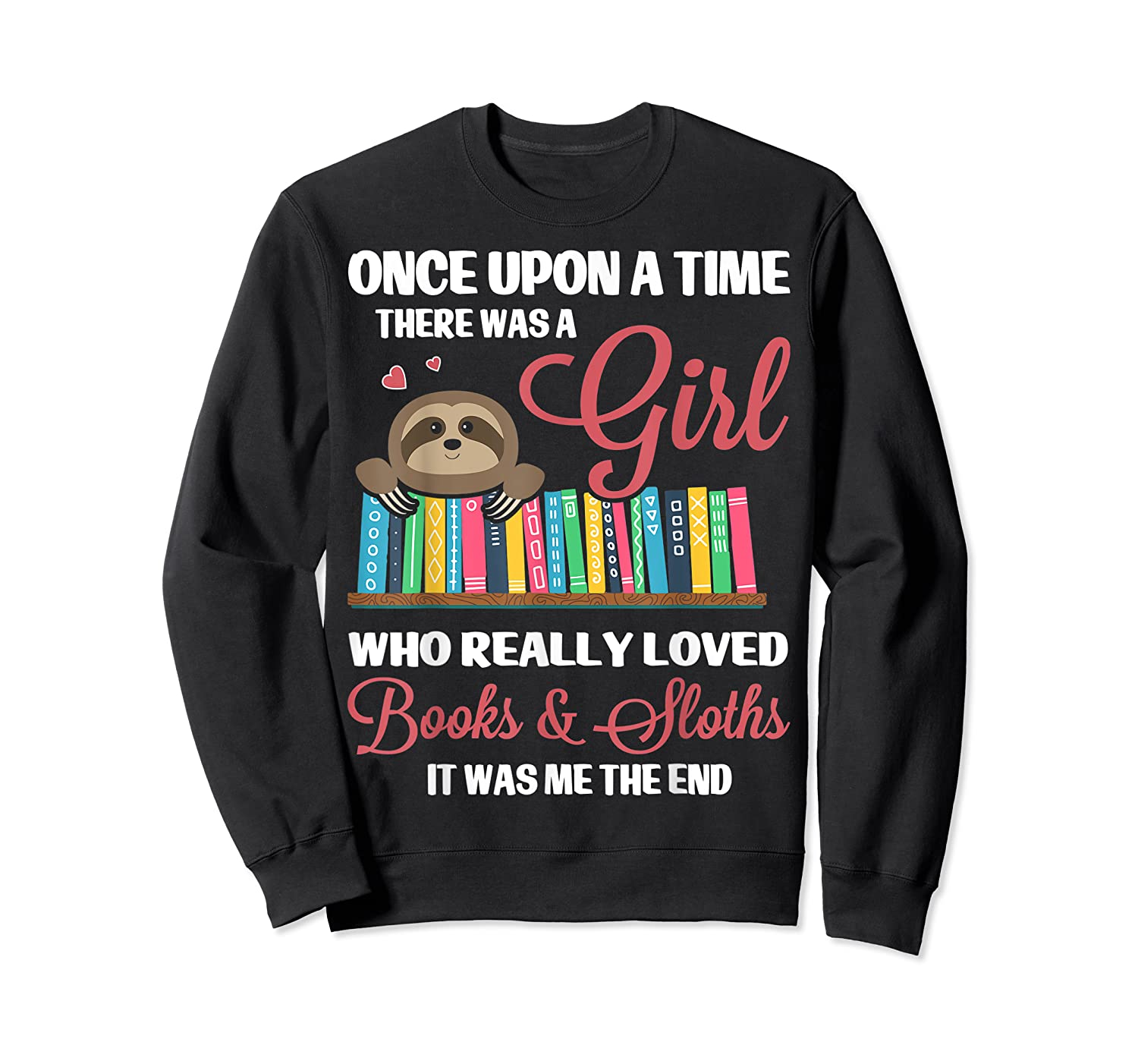 Once Upon A Time A Girl Who Really Loved Books Sloth T Shirt Crewneck Sweater