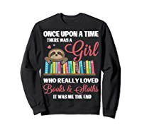 Once Upon A Time A Girl Who Really Loved Books Sloth T Shirt Sweatshirt Black