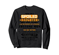 Yes I'm A Spoiled Daughter Of An April Tattoos Mom Shirts Sweatshirt Black
