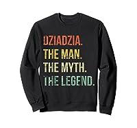 S Dziadzia Man Myth Legend Shirt For Dad Father Grandpa Sweatshirt Black