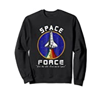 Space Force Like The Air Force But In Space Funny Shirts Sweatshirt Black