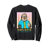 Employee Of The Month Sleepy Sloth Funny Boss Gift Shirts Sweatshirt Black