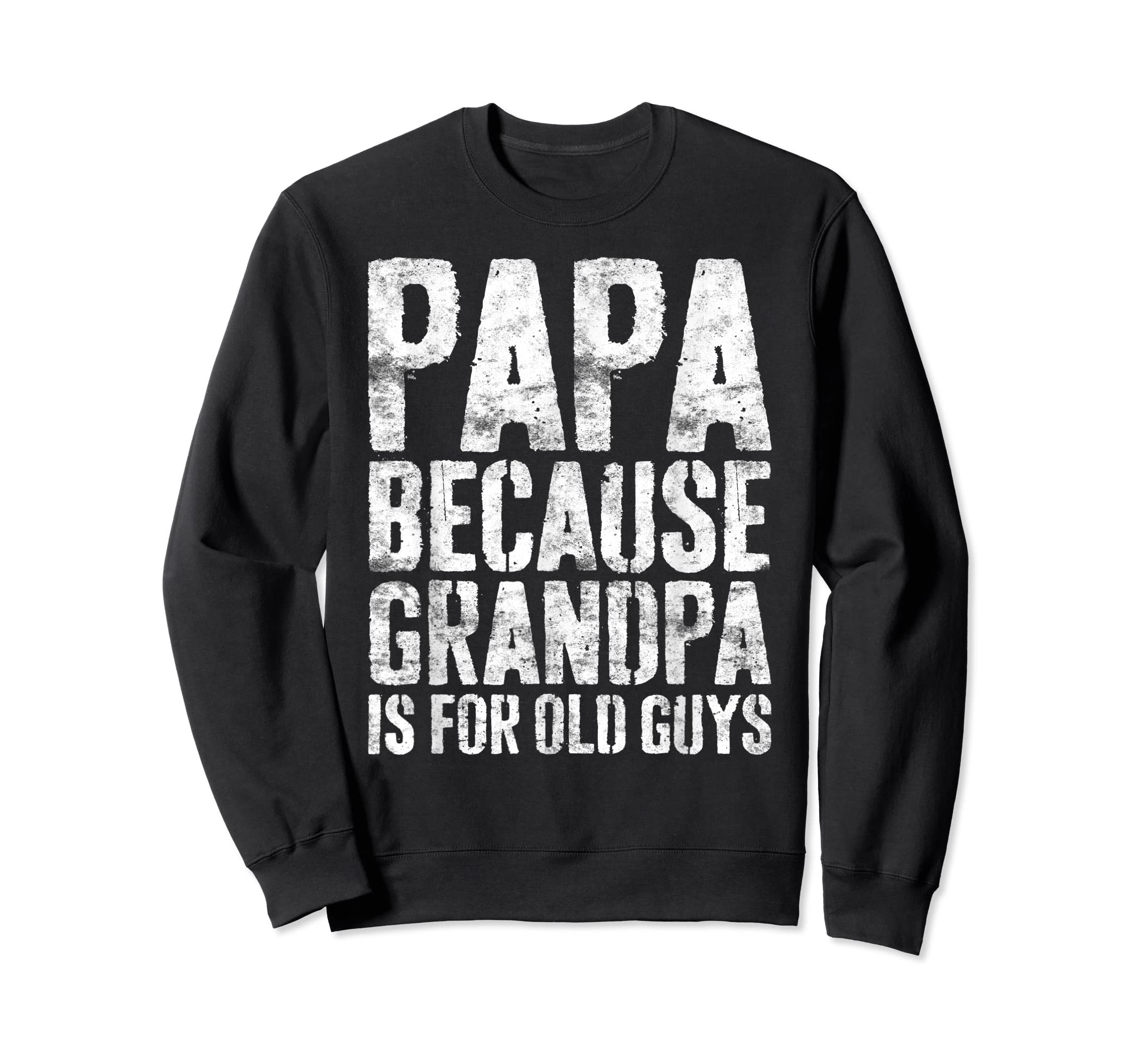 Mens Papa Because Grandpa Is For Old Guys T-Shirt Fathers Day T-Shirt-Sweatshirt-Black