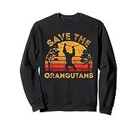 Save Orangutans Vintage Retro Color Distressed Gift Shirts Sweatshirt Black
