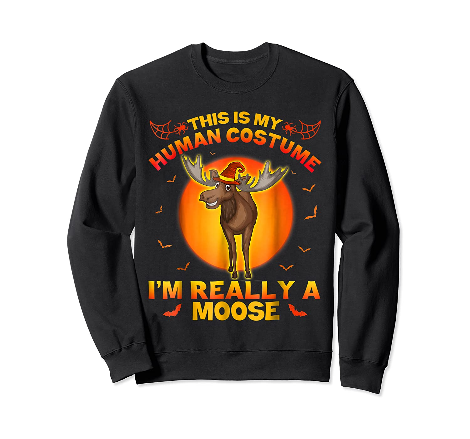 I'm Really A Moose This Is My Human Costume Shirts Crewneck Sweater