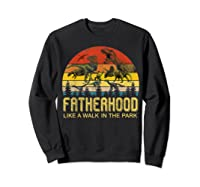 Fatherhood Like A Walk In The Park Father's Day Gift For Dad Shirts Sweatshirt Black
