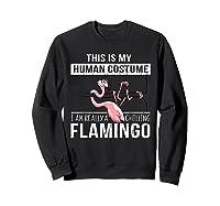 This Is My Human Costume I'm Really A Chillin Flamingo Shirt Sweatshirt Black