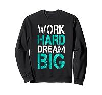 Work Hard Dream Big Shirts Sweatshirt Black