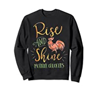 Rise And Shine Mother Cluckers Shirt Sweatshirt Black