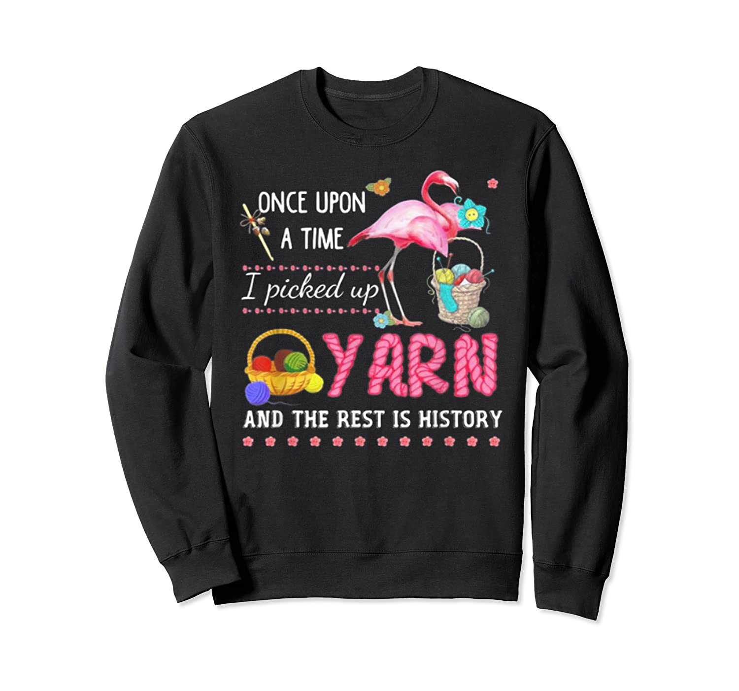 Once Upon A Time I Pickep Up Yarn And The Rest Is History Shirts Crewneck Sweater