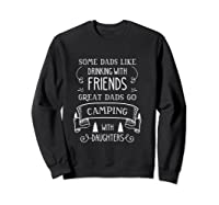 Some Dads Like Drinking With Friends Great Dads Go Camping Shirts Sweatshirt Black