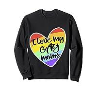 Love My Gay Moms Lgbt Pride Gift Gay Lesbian March Shirts Sweatshirt Black