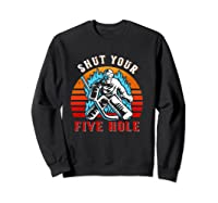 Shut Your Five Hole Retro Funny Hockey Goalie Shirts Sweatshirt Black