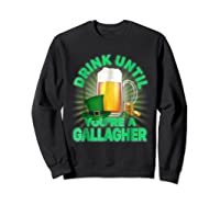 Drink Until You Re A Gallagher Shirt St Patrick S Day Beer Sweatshirt Black