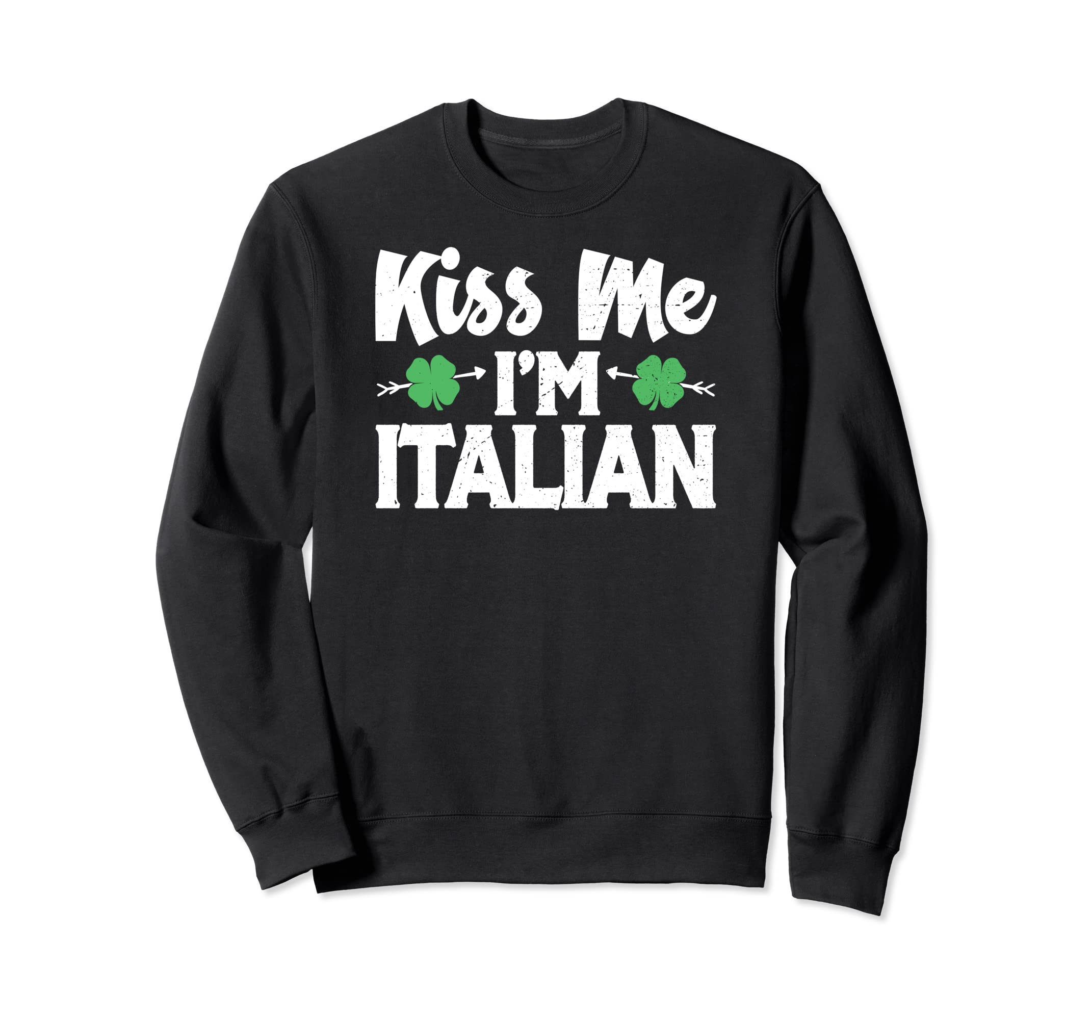 b0b595c948 Amazon.com  Kiss Me I m Italian Pride St. Patrick s Day Sweatshirt  Clothing