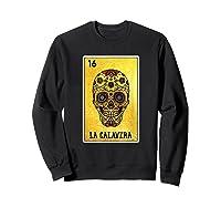 La Calavera Loteria Mexico Sugar Skull Loteria Shirts Sweatshirt Black