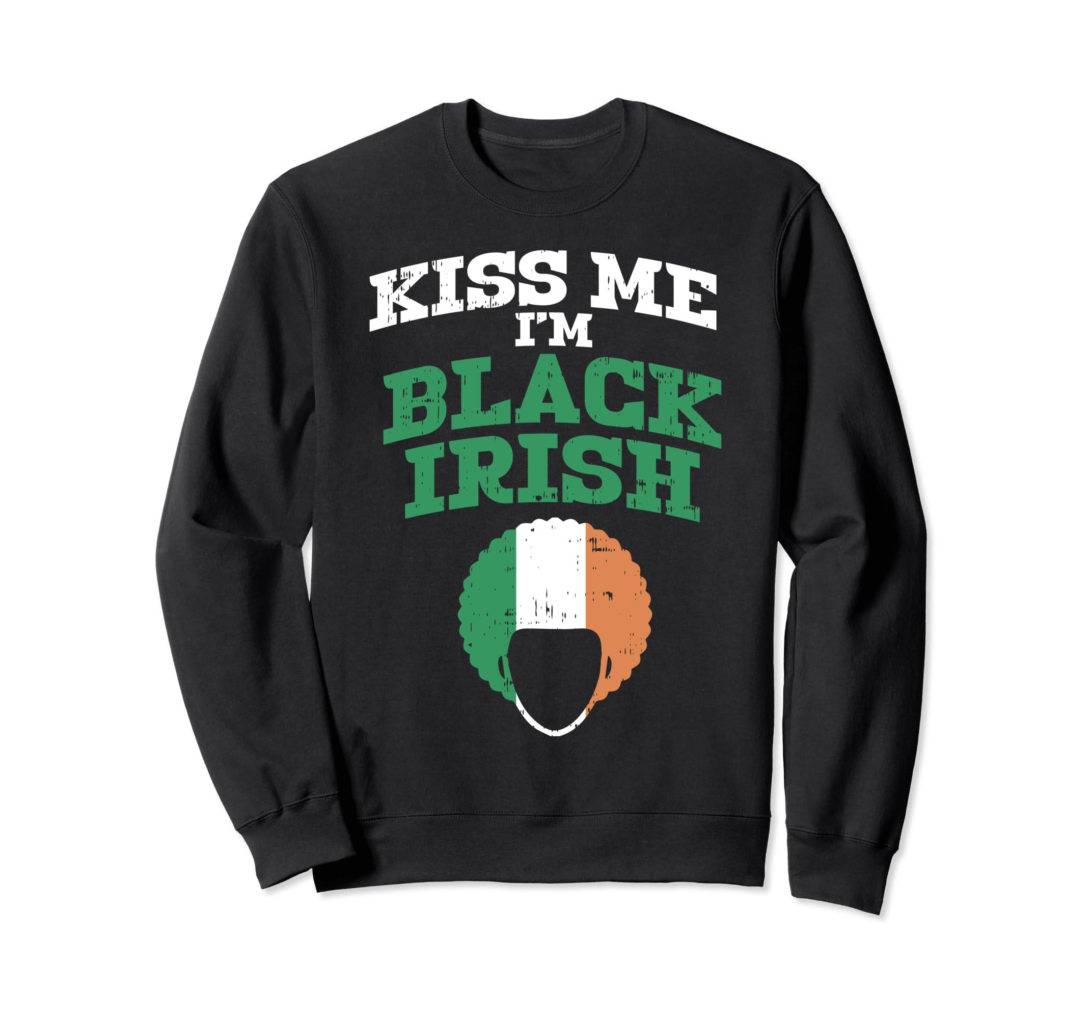 5e91727d75f Amazon.com  Kiss Me Im Black Irish Sweatshirt St Patricks Day African   Clothing