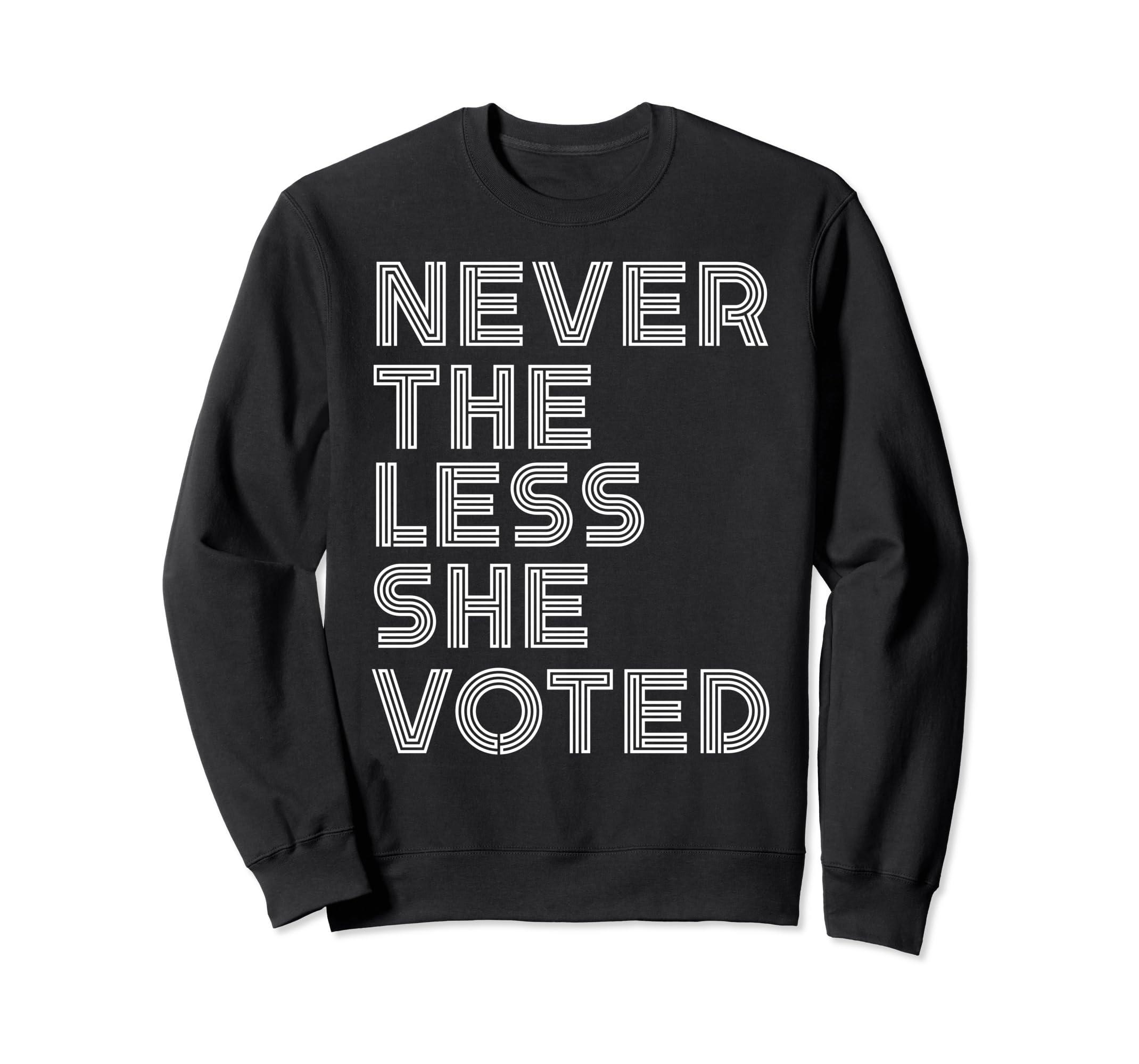 ceeb93df Amazon.com: Nevertheless She Voted Sweatshirt Feminist Midterm Election:  Clothing