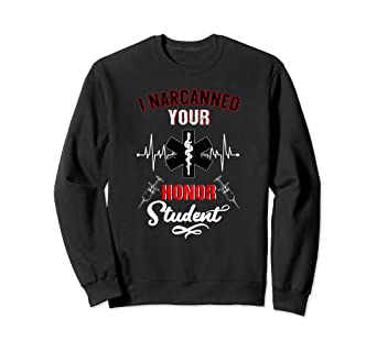 0f339999 Image Unavailable. Image not available for. Color: I Narcanned Your Honor  Student | Funny EMT ...