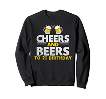 Image Unavailable Not Available For Color Cheers And Beers 21 Years Old 21st Birthday Gift Sweatshirt