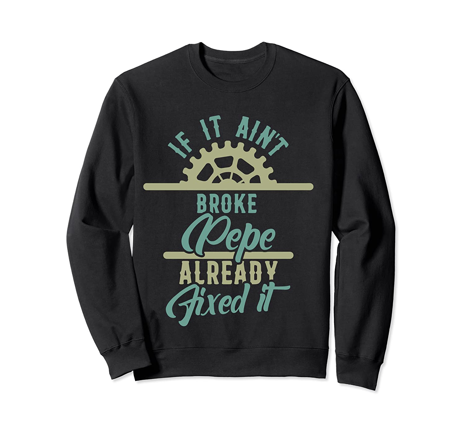 If It Ain't Broke Pepe Already Fixed It Father's Day T-shirt Crewneck Sweater