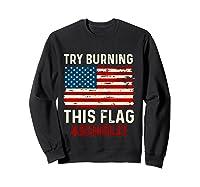 Try Burning This American Flag Asshole Funny Merica T-shirt Sweatshirt Black