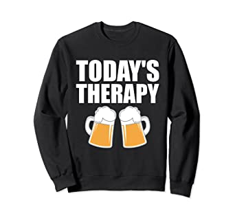 8c7b1eceeca Amazon.com: Today's Therapy Beer Mugs Drinking Bar Sweat Shirt: Clothing