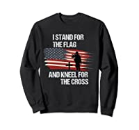 I Stand For The Flag And Kneel For The Cross T Shirt Sweatshirt Black