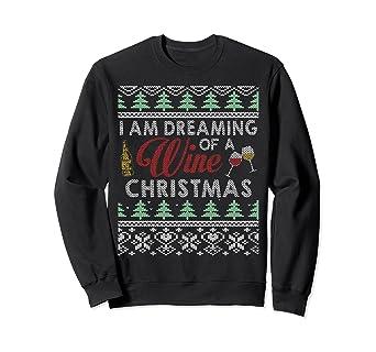 Wine Christmas Sweater.Amazon Com I M Dreaming Of A Wine Christmas Sweatshirt Gift