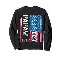 Best Papaw Ever Distressed American Flag For Dad Shirts Sweatshirt Black