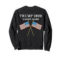 Trump 2020 4 More Years President Shirts Sweatshirt Black