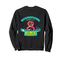 Celebrate Iwd (march 8) - International Day T-shirt Sweatshirt Black