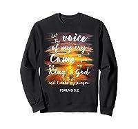 Christian Prayer Bible Verse Psalms 5 2 Quote T Shirt Sweatshirt Black