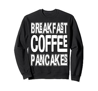 Amazon com: Break Fast Coffee Pancakes Sweatshirt For family: Clothing