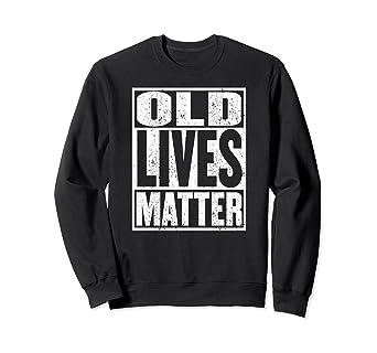 Amazon 70th Birthday Shirt Men Old Lives Matter Dad Sweatshirt