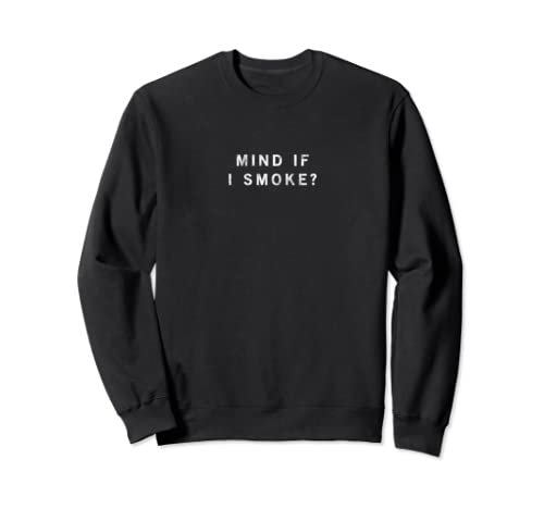 Mind If I Smoke Sweatshirt