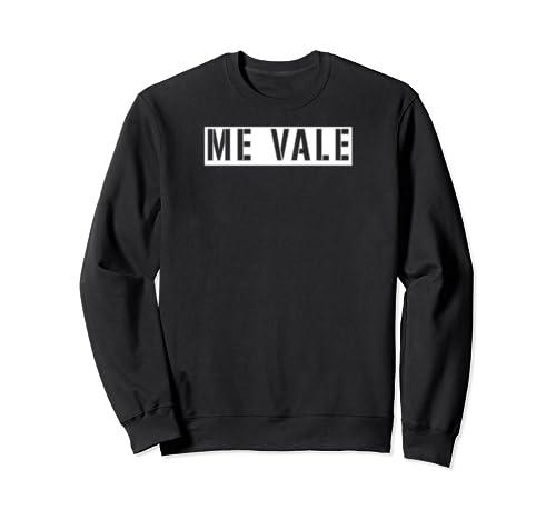 Me Vale Funny Spanish Mexican Slang Camisa Sweatshirt