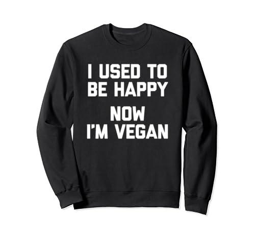 I Used To Be Happy, Now I'm Vegan T Shirt Funny Saying Food Sweatshirt