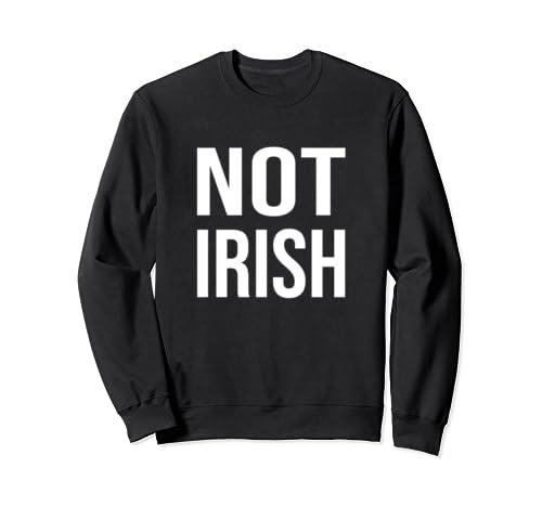 Not Irish Funny Saint Patricks Day St Pattys Statement  Sweatshirt