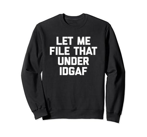 Let Me File That Under Idgaf T Shirt Funny Saying Sarcastic Sweatshirt