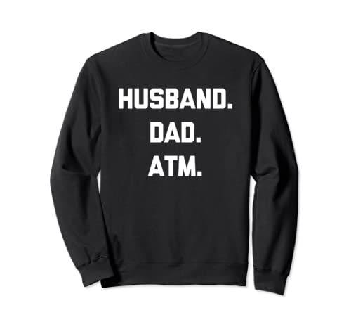 Funny Dad Shirt: Husband, Dad, Atm T Shirt Funny Saying Dad Sweatshirt