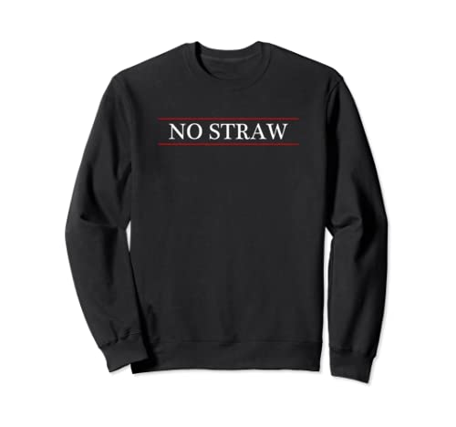Top That Says The Words No Straw   Help Save Our Oceans | Sweatshirt