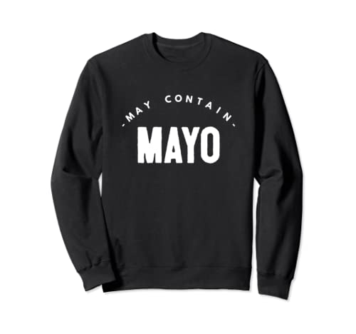 May Contain Mayo   I'm In Ketosis Lifestyle Funny Gift Sweatshirt
