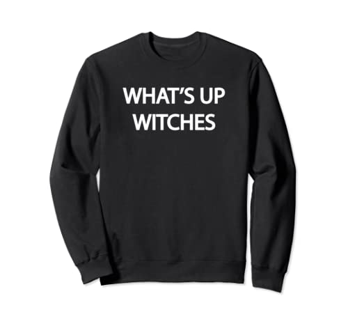 What's Up Witches Sweatshirt