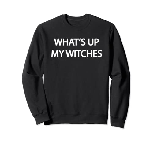 What's Up My Witches Sweatshirt