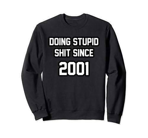 Funny Birthday   Doing Stupid Shit Since 2001 Sweatshirt