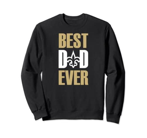 Saints Best Dad Ever New Orleans Football Fan Sweatshirt